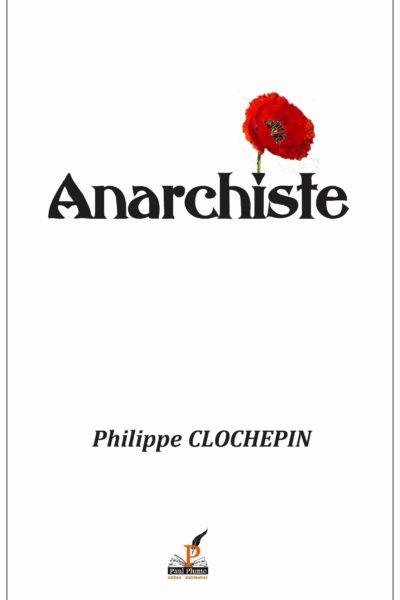 ANARCHISTE – Philippe Clochepin