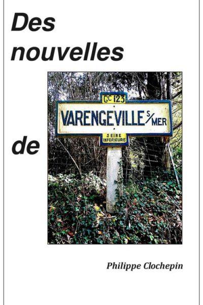 DES NOUVELLES DE VARENGEVILLE – Philippe Clochepin