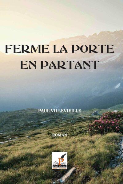 FERME LA PORTE EN PARTANT – Paul Villevieille